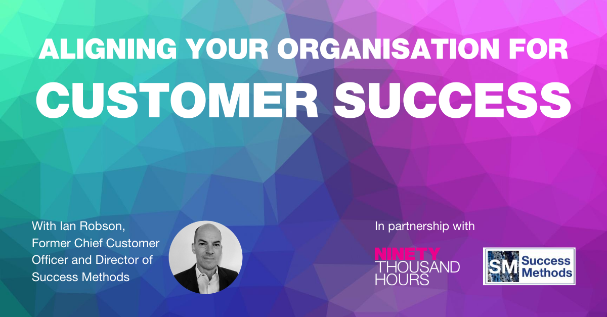 Aligning your organisation for Customer Success